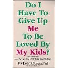 Do I Have to Give Up Me to Be Loved by My Kids? by Jordan Paul (1993-01-24)