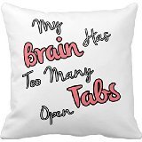 my-brain-has-too-many-tabs-open-funny-quote-pillows-16in-16in-of-creative-home-famous-style-bedding-