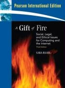 A Gift of Fire: Social, Legal, and Ethical Issues for Computing and the Internet: International Edition