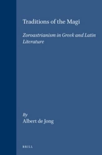 Traditions of the Magi: Zoroastrianism in Greek and Latin Literature (Religions in the Graeco-Roman World) por Albert F. Jong