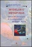 Modelos o metáforas: Crítica del paradigma de la complejidad de Edgar Morin