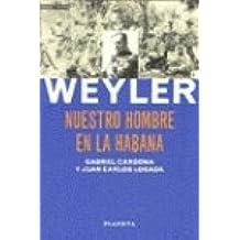 Weyler, nuestro hombre en la habana