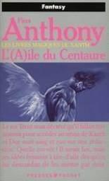 Les livres magiques de Xanth : L'(A) ile du centaure par Piers Anthony