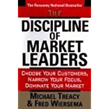 The Discipline of Market Leaders: Choose Your Customers, Narrow Your Focus, Dominate Your Market by Michael Treacy (1995-01-23)