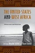 The United States and West Africa: Interactions and Relations (Rochester Studies in African History and the Diaspora)