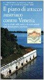 Il piano di attacco austriaco contro Venezia. Il territorio, la laguna, i fiumi, i forti e le citt nell'anno 1900