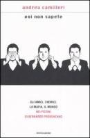 Voi non sapete. Gli amici, i nemici, la mafia, il mondo nei pizzini di Bernardo Provenzano (Scrittori italiani e stranieri) por Andrea Camilleri