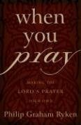 When You Pray Making The Lord S Prayer Your Own