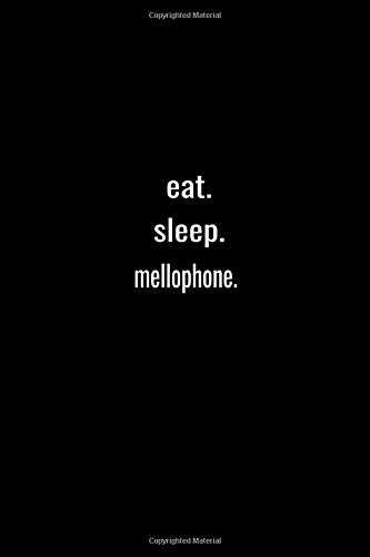 eat. sleep. mellophone. -Lined Notebook:120 pages (6x9) of blank lined paper| journal Lined: mellophone. -Lined Notebook / journal Gift,120 Pages,6*9,Soft Cover,Matte Finish
