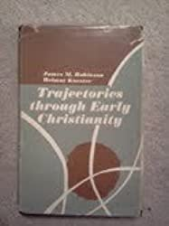 Trajectories through early Christianity by James McConkey Robinson (1971-08-02)