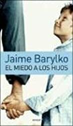El miedo a los hijos/ Fear for Children (Spanish Edition) by Jaime Barylko (2005-07-30)