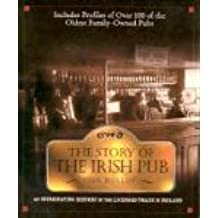 The Story of the Irish Pub: An Intoxicating History of the Licensed Trade in I: An Intoxicating History of the Licensed Trade in Ireland