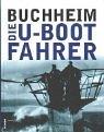 Die U- Boot- Fahrer. Die Boote, die Besatzungen und ihr Admiral - Lothar-Günther Buchheim