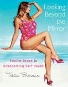 Looking Beyond the Mirror: Twelve Steps to Overcoming Self-Doubt