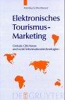 Elektronisches Tourismus-Marketing: Globale CRS-Netze und neue Informationstechnologien