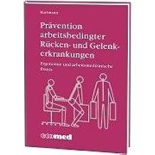 Prävention arbeitsbedingter Rücken- und Gelenkerkrankungen: Ergonomie und arbeitsmedizinische Praxis