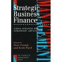 STRATEGIC BUSINESS FINANCE: Using Finance for Strategic Advantage (Cranfield Management Research)