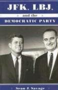 Jfk, Lbj, and the Democratic Party (SUNY series on the Presidency:  Contemporary Issues) por Sean J. Savage