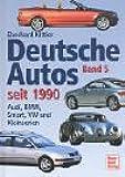 Deutsche Autos Band 5: Audi, BMW, Smart, VW und Kleinserien - seit 1990