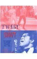 Twist & Shout: The Golden Age of American Rock 'N Roll 1960-1963 -