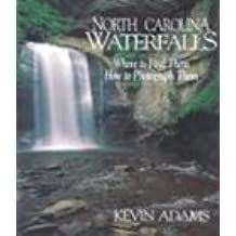 North Carolina Waterfalls: Where to Find Them, How to Photograph Them by Kevin Adams (1994-03-02)
