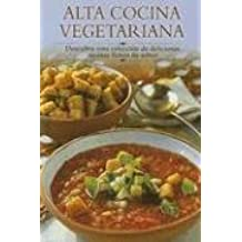 Alta Cocina Vegetariana / Vegetarian Gourmet: Descubra Esta Coleccion De Deliciosas Recetas Llenas De Sabor / Discover this Collection of Delicious Recipes full of Flavour