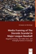 Media Framing of The Steroids Scandal in Major League Baseball: Negative Framing, The Fallen Hero, and Emerging Frames in Coverage
