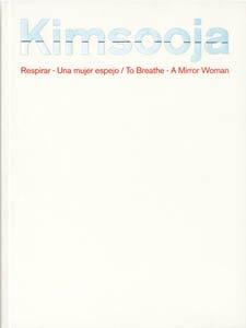 Kimsooja. Respirar - una mujer espejo / To breathe - a mirror woman