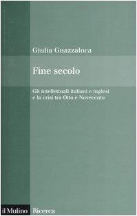 Fine secolo. Gli intellettuali italiani e inglesi e la crisi tra Otto e Novecento
