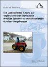 Ein scanbasierter Ansatz zur exploratorischen Navigation mobiler Systeme in unstrukturierten Outdoor-Umgebungen (Dissertation Premium)