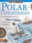 Polarexpeditionen: Forschungsreisen in Arktis und Antarktis