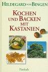 Kochen und Backen mit Kastanien. Koch- und Backbuch