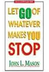 Let Go of Whatever Makes You Stop by John L. Mason (2007-02-15)