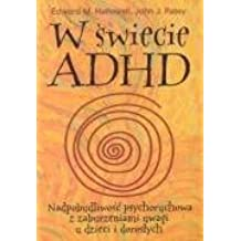 W swiecie ADHD Nadpobudliwosc psychoruchowa z zaburzeniami uwagi u dzieci i doroslych