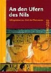 An den Ufern des Nils: Alltagsleben zur Zeit der Pharaonen