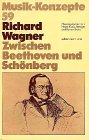 Richard Wagner. Zwischen Beethoven und Schönberg (Musik-Konzepte 59) -