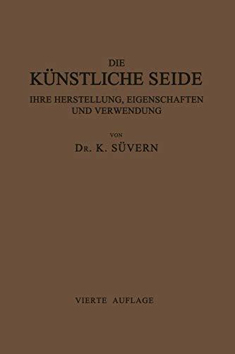 Die Künstliche Seide ihre Herstellung, Eigenschaften und Verwendung: Mit Besonderer Berücksichtigung der Patent-Litertur -