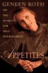 Appetites: On the Search for True Nourishment by Geneen Roth (1996-04-05)