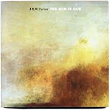 J M W Turner: The Sun is God