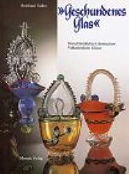 Geschundenes Glas: Brauchtümliches Glasmachen. Volkstümliche Gläser im Bayerischen Wald und anderen europäischen Glashüttenlandschaften
