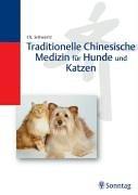 Traditionelle Chinesische Medizin für Hunde und Katzen. Akupressur, Phytotherapie, Diätetik, Futterzusätze und Nährstoffe