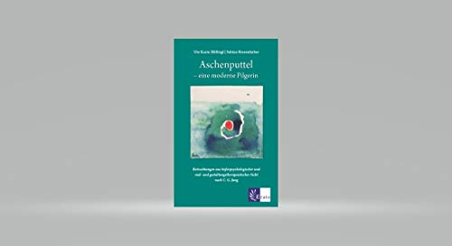 Aschenputtel - eine moderne Pilgerin: Betrachtungen aus tiefenpsychologischer und mal- und gestaltungstherapeutischer Sich nach C.G. Jung