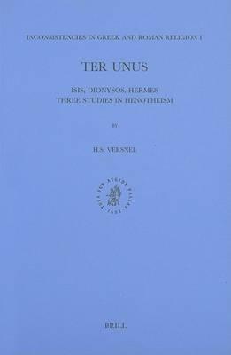 inconsistencies-in-greek-and-roman-religion-ter-unus-isis-dionysos-hermes-three-studies-in-henotheis