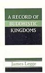 A Record of Buddhistic Kingdoms: Being an Account by the Chinese Monk Fa-hein of Travels in India & Ceylon (AD 399-414)