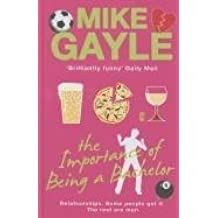 The Importance Of Being A Bachelor by Mike Gayle (2011-06-01)
