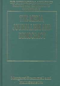 Media, Journalism and Democracy (International Library of Politics & Comparative Government)