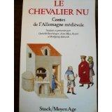 Le Chevalier nu. Contes de l'Allemagne médiévale