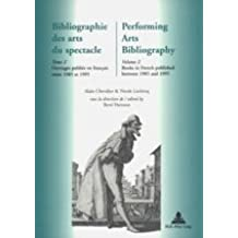 Bibliographie des arts du spectacle- Performing Arts Bibliography: Tome 2- Ouvrages publiés en français entre 1985 et 1995- Volume 2- Books in French published between 1985 and 1995