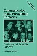 [(Communication in the Presidential Primaries : Candidates and the Media, 1912-2000)] [By (author) Kathleen E. Kendall] published on (January, 2000)