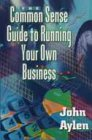 Commonsense Guide To Running Your Own Business